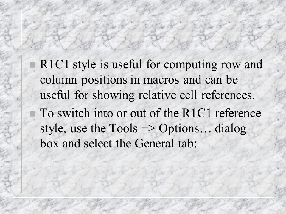 n R1C1 style is useful for computing row and column positions in macros and can be useful for showing relative cell references.