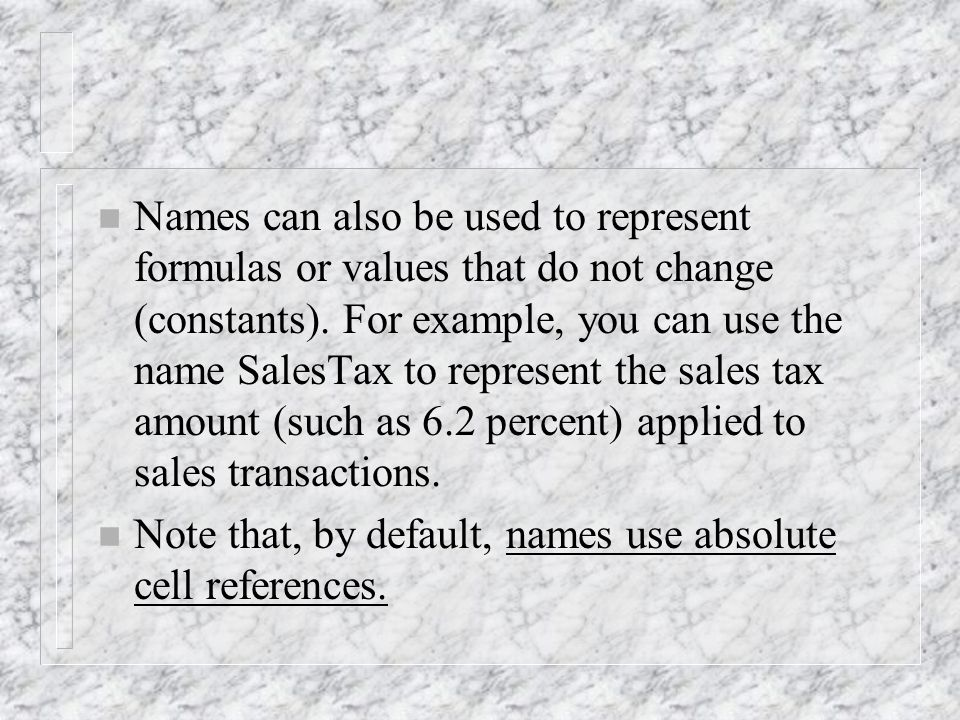 n Names can also be used to represent formulas or values that do not change (constants).