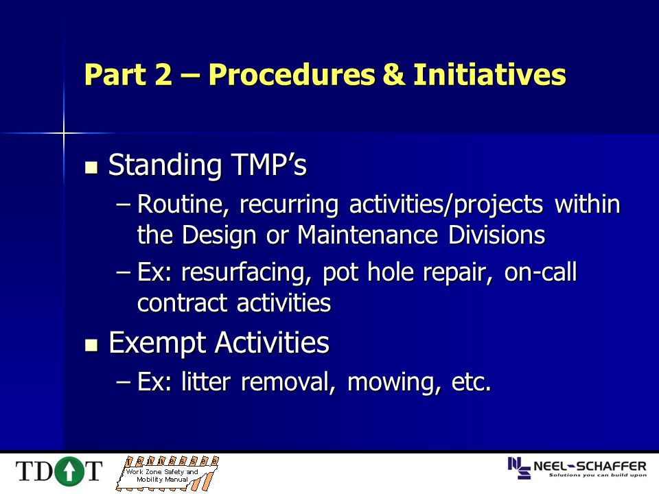 Part 2 – Procedures & Initiatives Standing TMP's Standing TMP's –Routine, recurring activities/projects within the Design or Maintenance Divisions –Ex