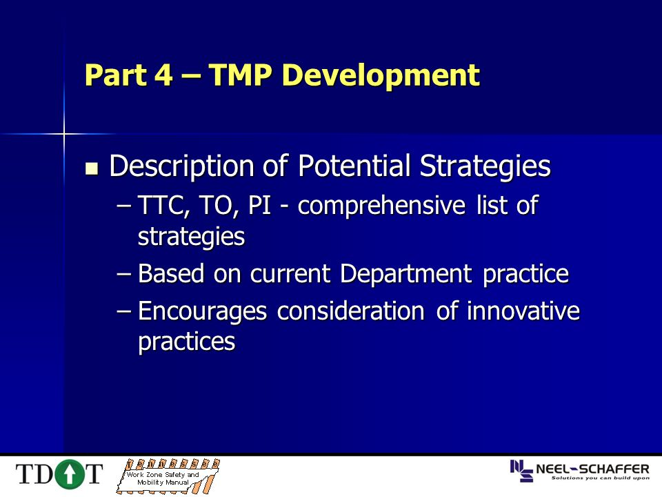 Part 4 – TMP Development Description of Potential Strategies Description of Potential Strategies –TTC, TO, PI - comprehensive list of strategies –Base