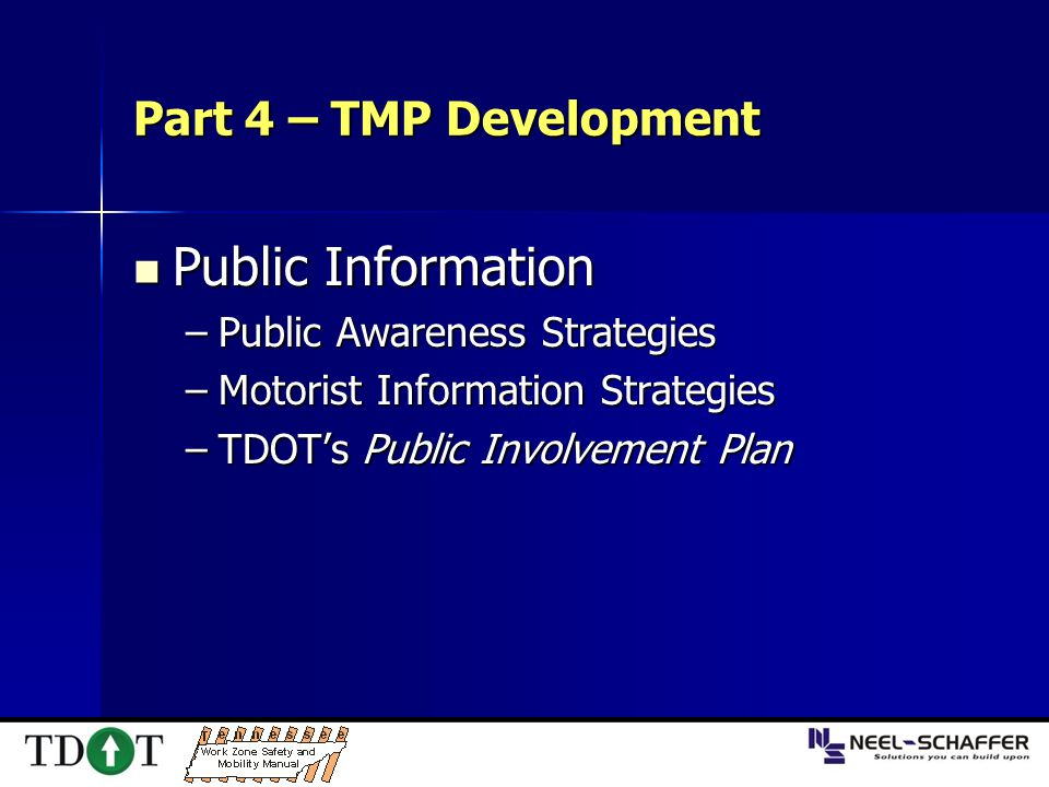 Part 4 – TMP Development Public Information Public Information –Public Awareness Strategies –Motorist Information Strategies –TDOT's Public Involvemen