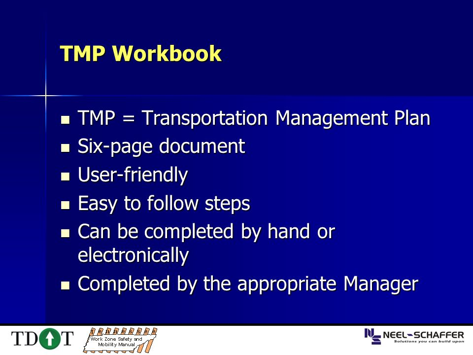 TMP Workbook TMP = Transportation Management Plan TMP = Transportation Management Plan Six-page document Six-page document User-friendly User-friendly