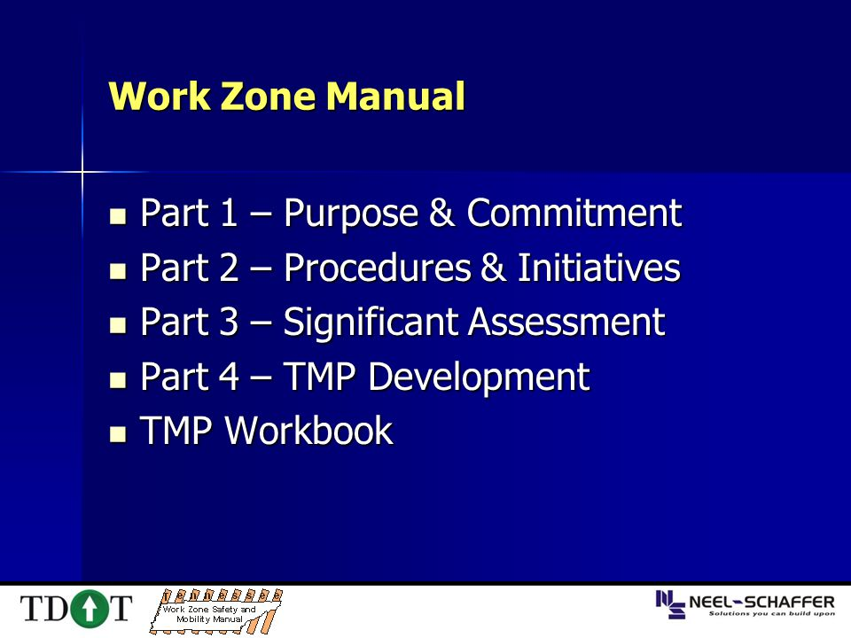 Work Zone Manual Part 1 – Purpose & Commitment Part 1 – Purpose & Commitment Part 2 – Procedures & Initiatives Part 2 – Procedures & Initiatives Part