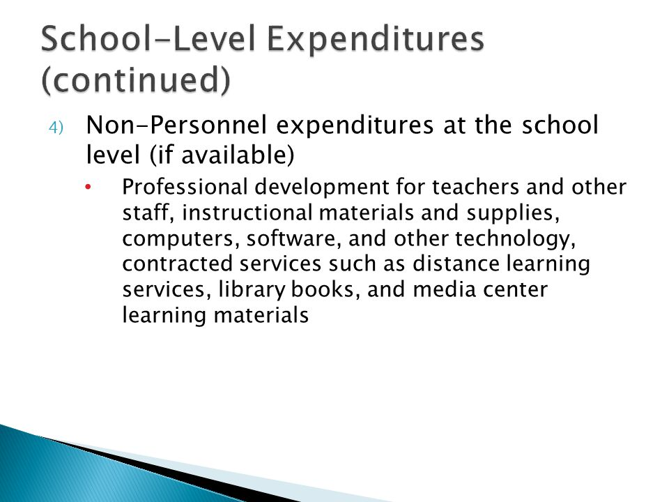 4) Non-Personnel expenditures at the school level (if available) Professional development for teachers and other staff, instructional materials and supplies, computers, software, and other technology, contracted services such as distance learning services, library books, and media center learning materials
