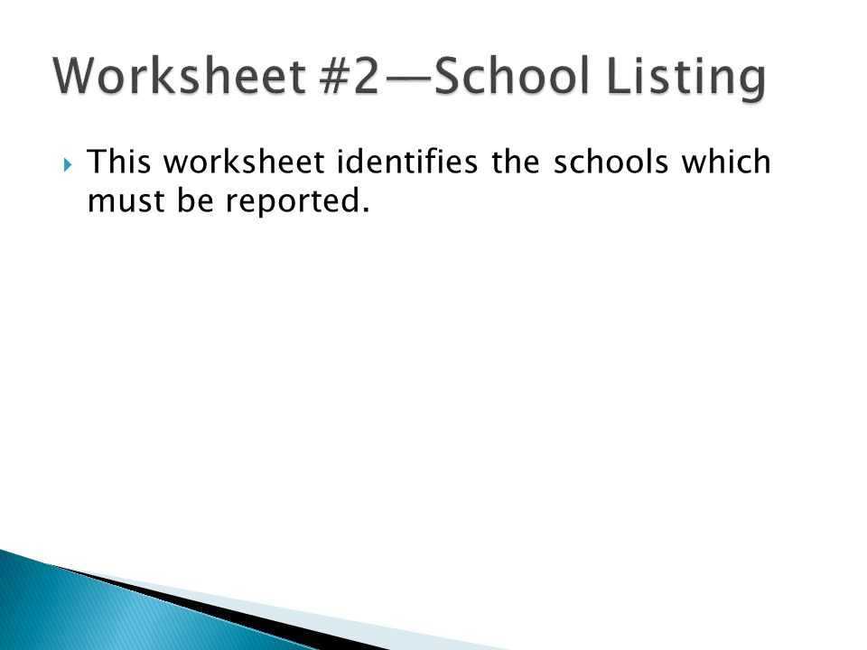  This worksheet identifies the schools which must be reported.