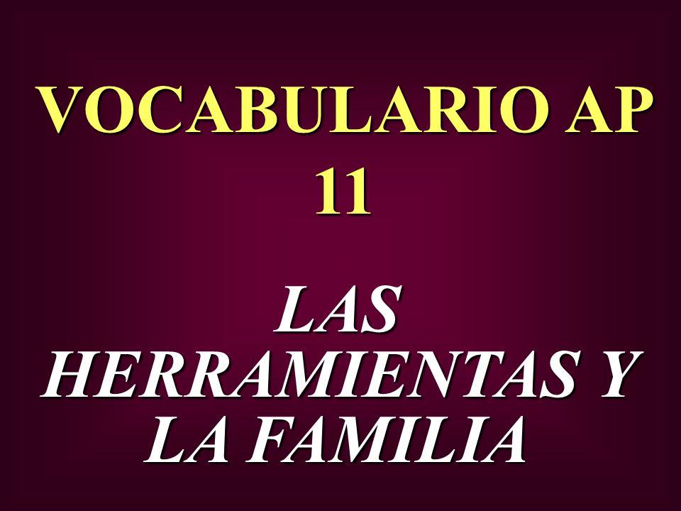 VOCABULARIO AP 11 LAS HERRAMIENTAS Y LA FAMILIA