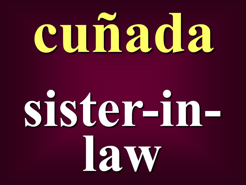 sister-in- law cuñada