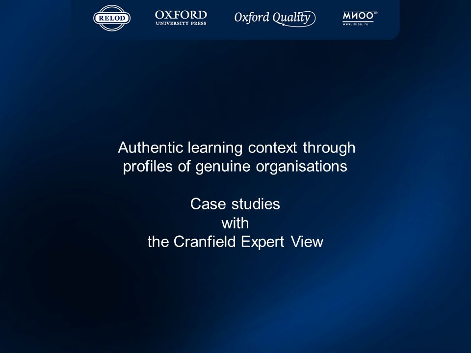 Authentic learning context through profiles of genuine organisations Case studies with the Cranfield Expert View