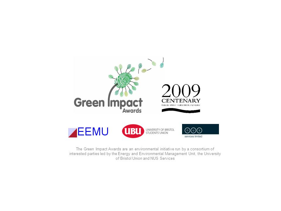 The Green Impact Awards are an environmental initiative run by a consortium of interested parties led by the Energy and Environmental Management Unit, the University of Bristol Union and NUS Services