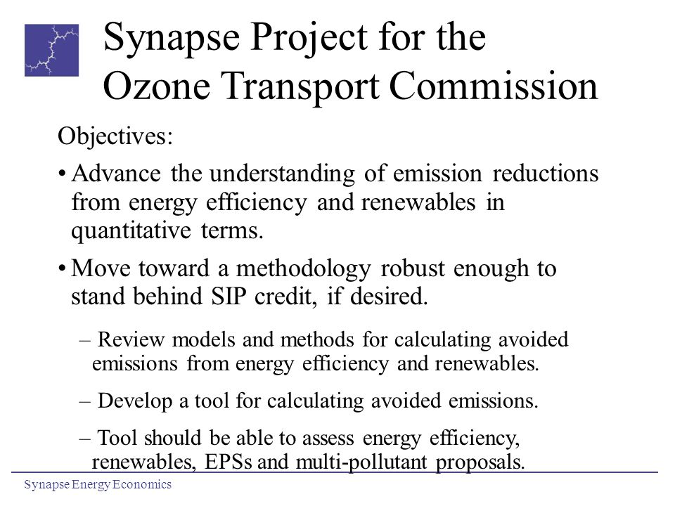 Synapse Project for the Ozone Transport Commission Synapse Energy Economics Objectives: Advance the understanding of emission reductions from energy e
