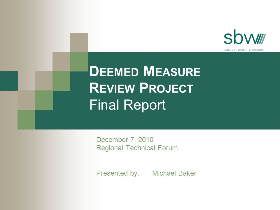 D EEMED M EASURE R EVIEW P ROJECT Final Report December 7, 2010 Regional Technical Forum Presented by: Michael Baker