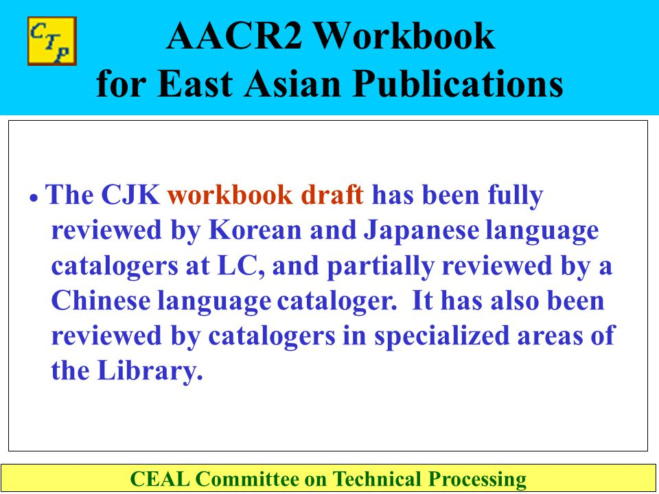AACR2 Workbook for East Asian Publications Library of Congress CEAL Committee on Technical Processing Philip A. Melzer