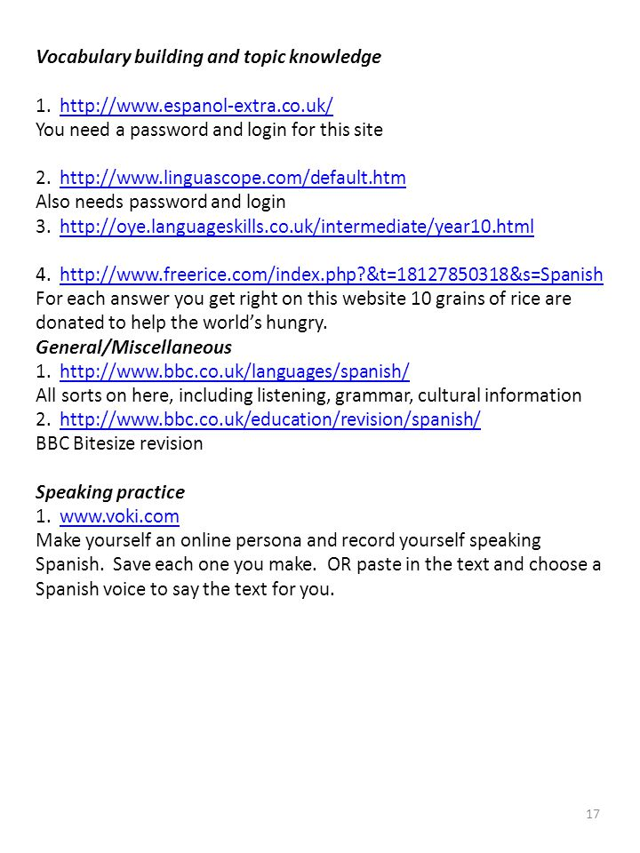 17 Vocabulary building and topic knowledge 1. http://www.espanol-extra.co.uk/ You need a password and login for this site 2. http://www.linguascope.co