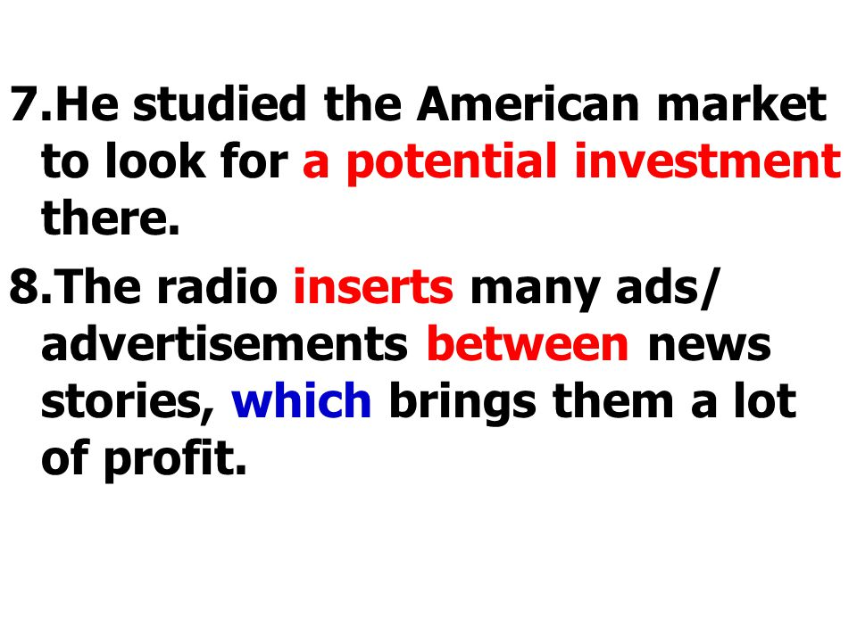 7.He studied the American market to look for a potential investment there.