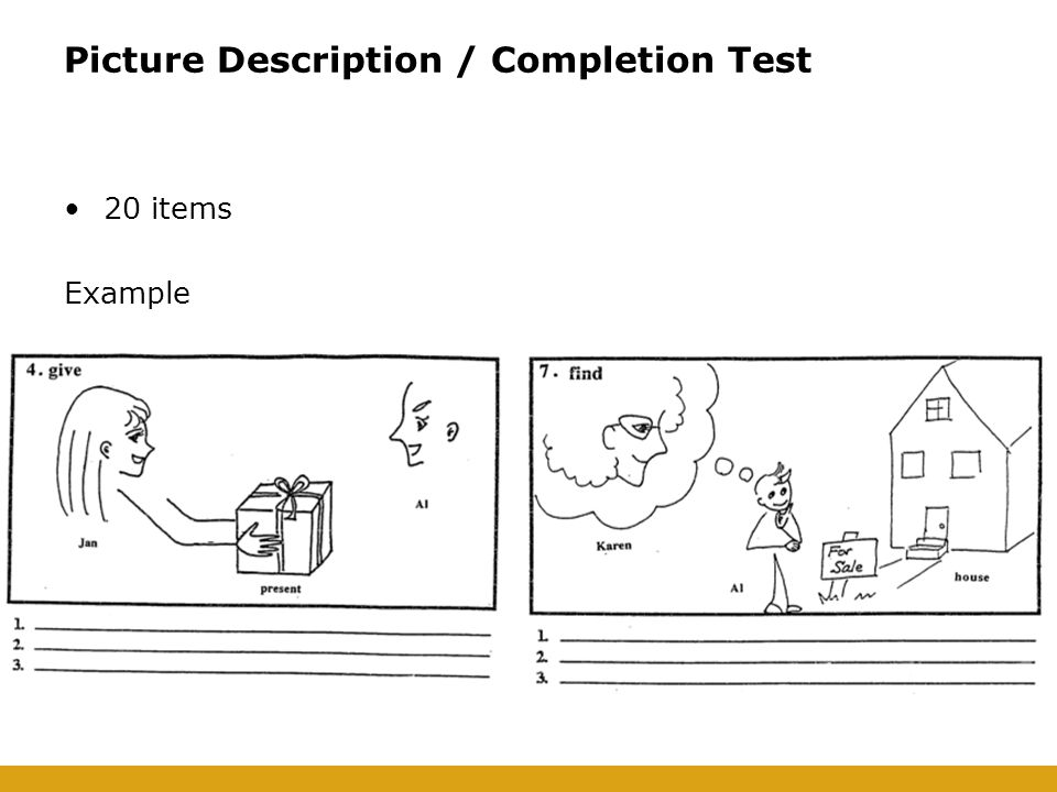 Picture Description / Completion Test 20 items Example
