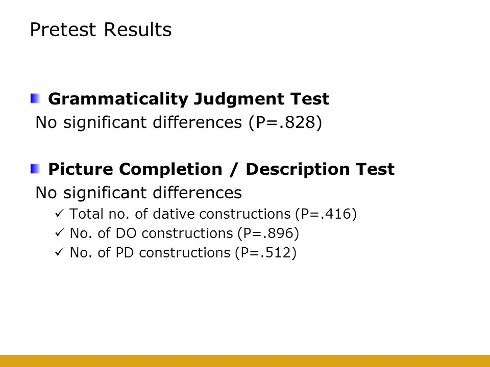 Pretest Results Grammaticality Judgment Test No significant differences (P=.828) Picture Completion / Description Test No significant differences Total no.