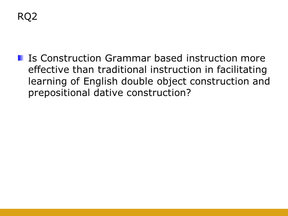 RQ2 Is Construction Grammar based instruction more effective than traditional instruction in facilitating learning of English double object construction and prepositional dative construction