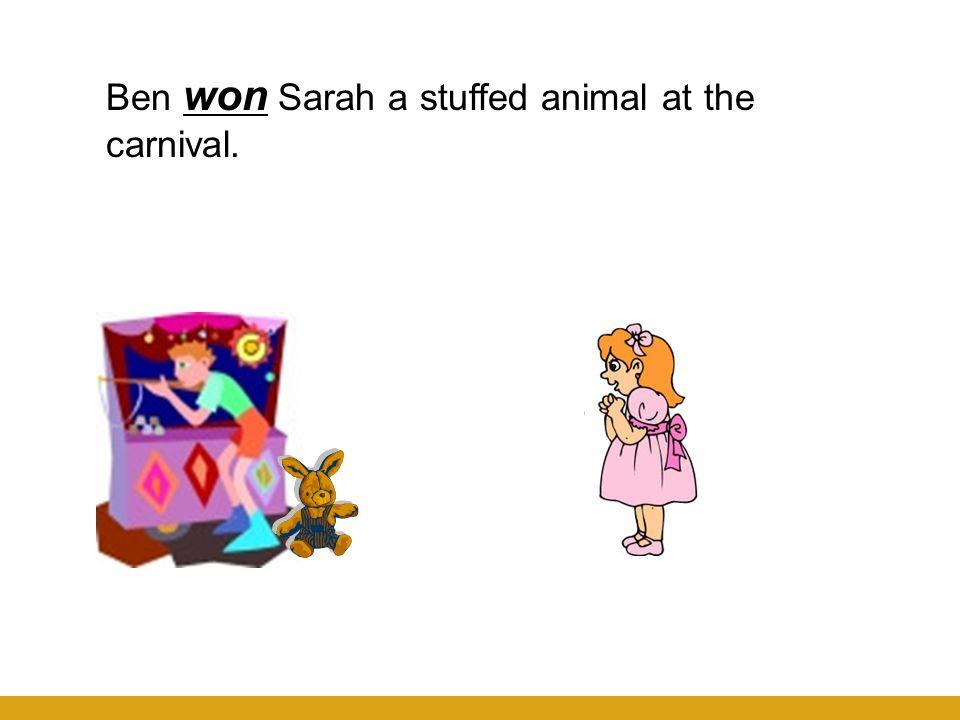 Ben won Sarah a stuffed animal at the carnival.