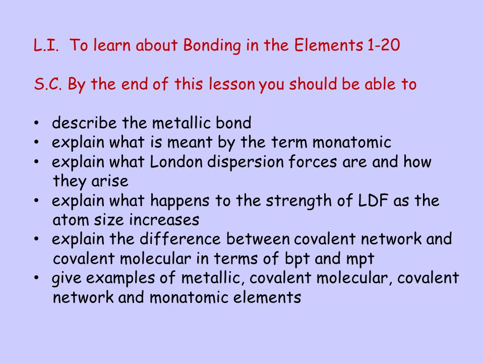 L.I.To learn about Bonding in the Elements 1-20 S.C.