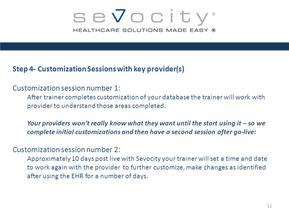 Step 4- Customization Sessions with key provider(s) Customization session number 1: After trainer completes customization of your database the trainer will work with provider to understand those areas completed.