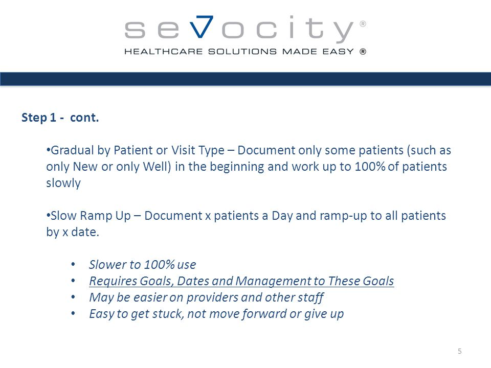 Step 1 - cont. Gradual by Patient or Visit Type – Document only some patients (such as only New or only Well) in the beginning and work up to 100% of