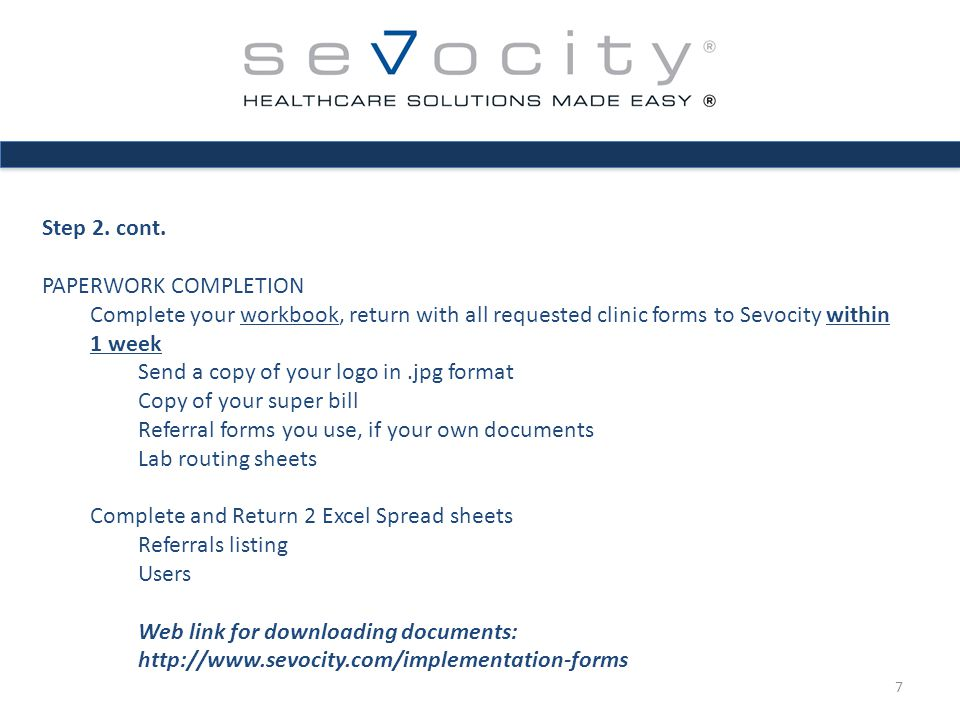 Step 2. cont. PAPERWORK COMPLETION Complete your workbook, return with all requested clinic forms to Sevocity within 1 week Send a copy of your logo i