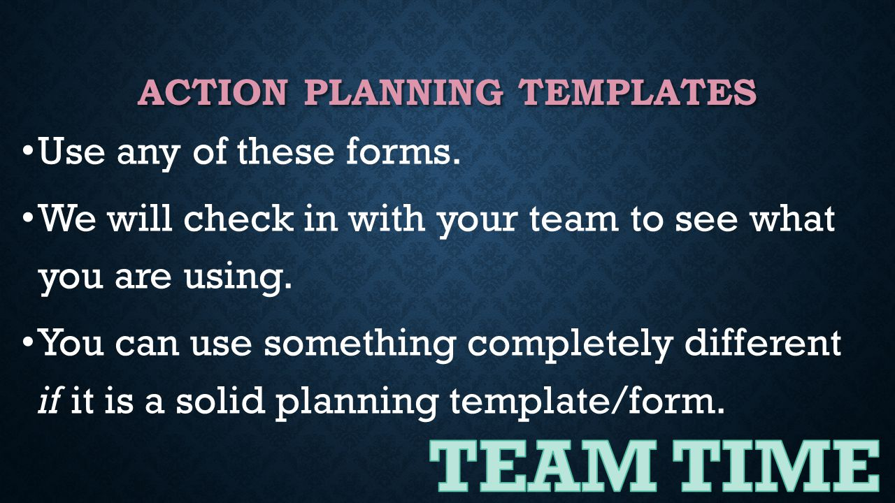 Use any of these forms. We will check in with your team to see what you are using. You can use something completely different if it is a solid plannin