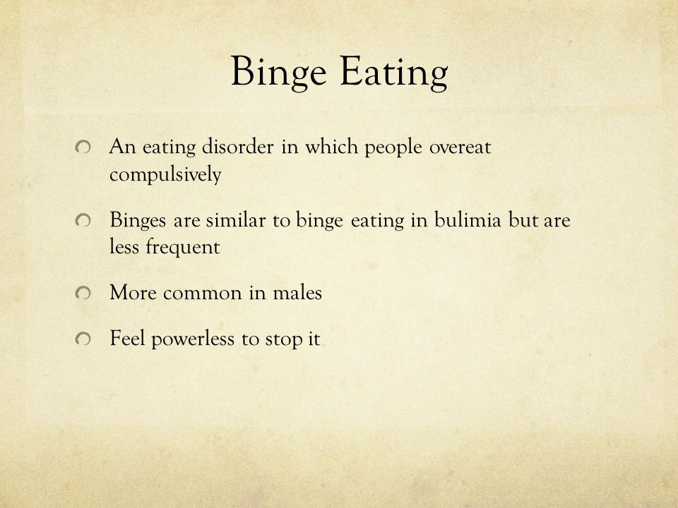 Binge Eating An eating disorder in which people overeat compulsively Binges are similar to binge eating in bulimia but are less frequent More common i
