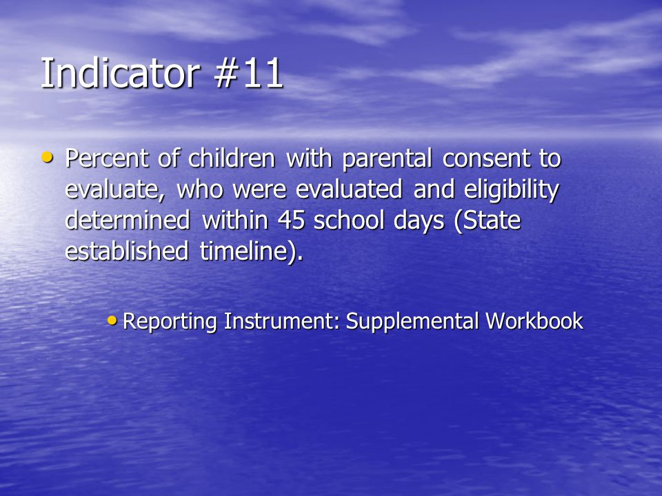 Indicator #11 Percent of children with parental consent to evaluate, who were evaluated and eligibility determined within 45 school days (State established timeline).