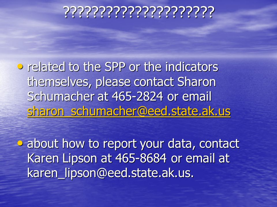 ????????????????????? related to the SPP or the indicators themselves, please contact Sharon Schumacher at 465-2824 or email sharon_schumacher@eed.sta