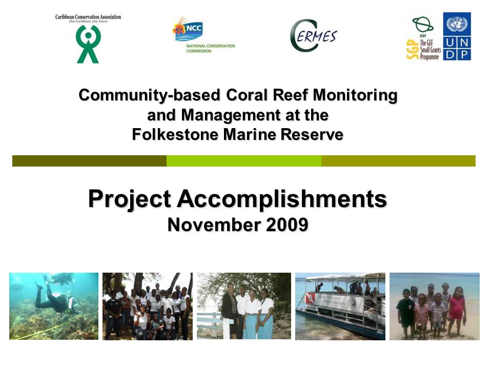 Community-based Coral Reef Monitoring and Management at the Folkestone Marine Reserve Project Accomplishments November 2009