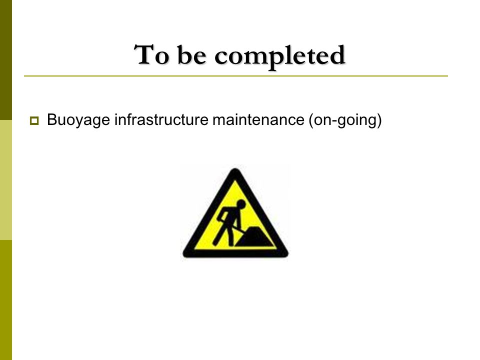 To be completed  Buoyage infrastructure maintenance (on-going)