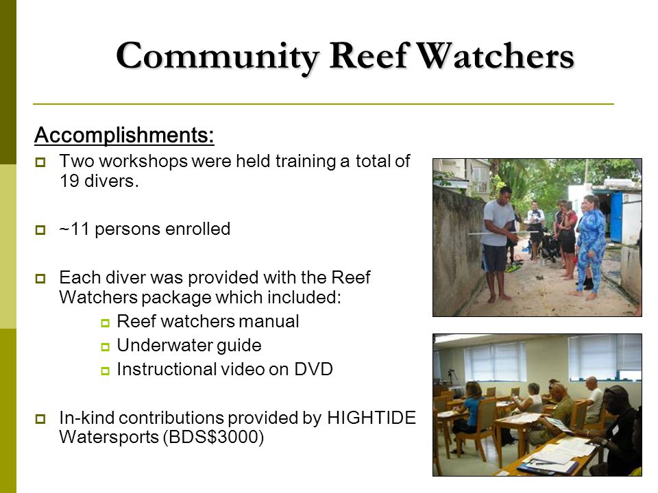 Community Reef Watchers Accomplishments:  Two workshops were held training a total of 19 divers.