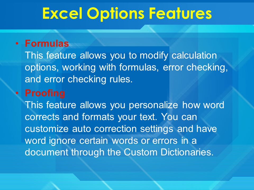 Excel Options Features Popular These features allow you to personalize your work environment with the mini toolbar, color schemes, default options for new workbooks, customize sort and fill sequences user name and allow you to access the Live Preview feature.