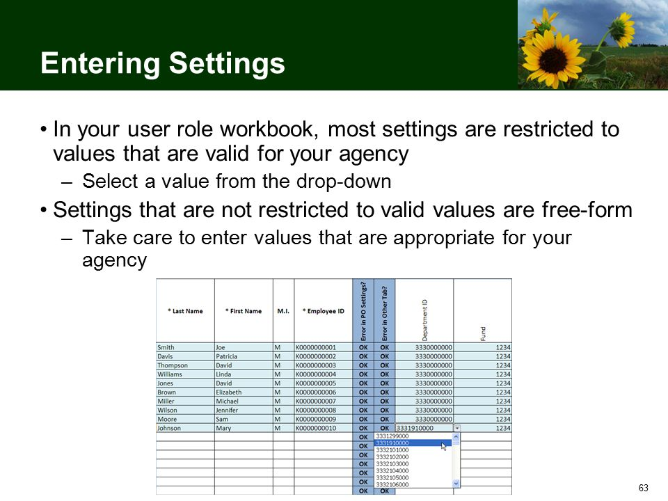 63 Entering Settings In your user role workbook, most settings are restricted to values that are valid for your agency –Select a value from the drop-down Settings that are not restricted to valid values are free-form –Take care to enter values that are appropriate for your agency