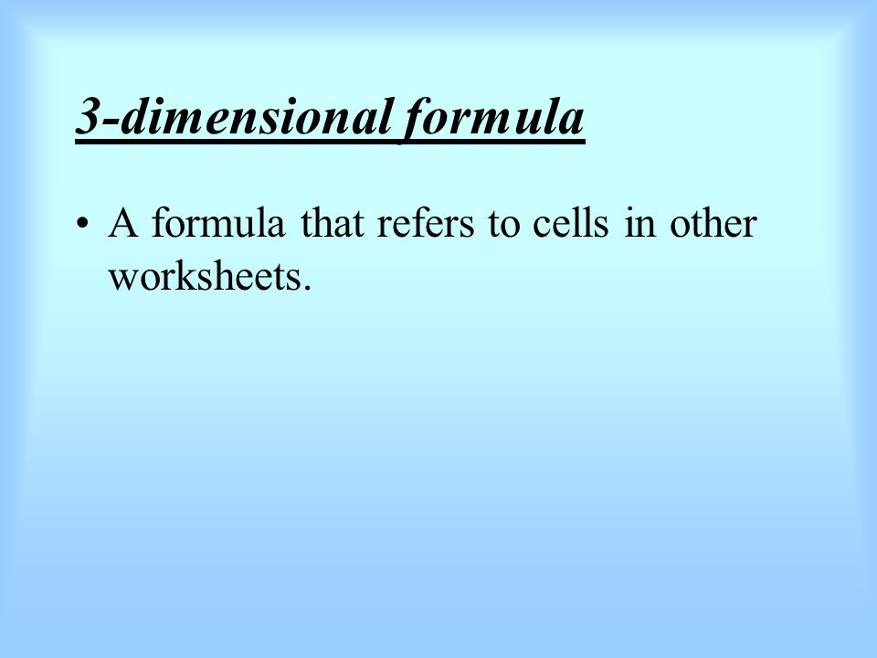3-dimensional formula A formula that refers to cells in other worksheets.