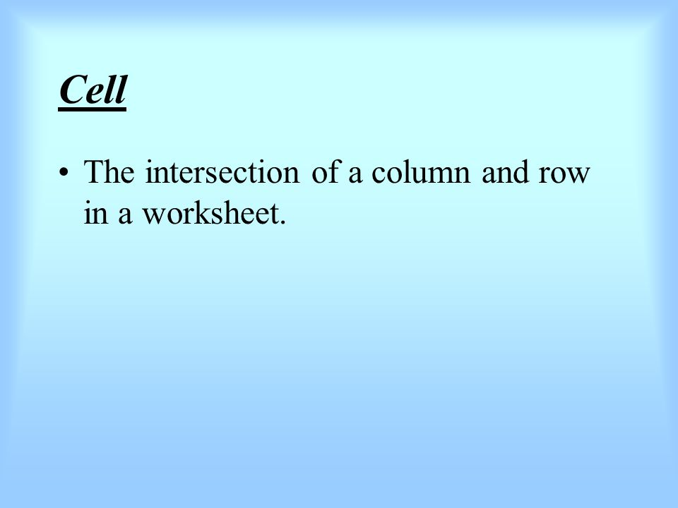 Cell The intersection of a column and row in a worksheet.