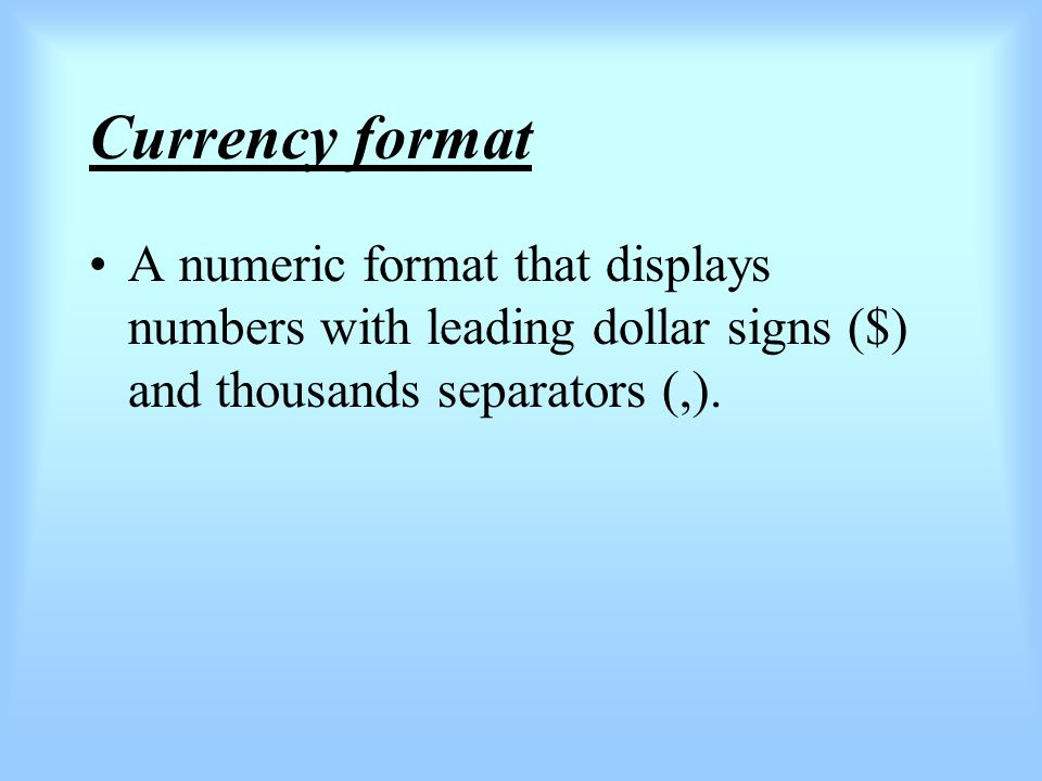 Currency format A numeric format that displays numbers with leading dollar signs ($) and thousands separators (,).