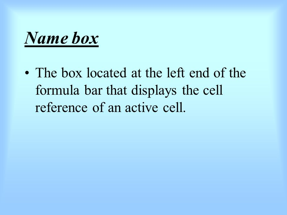 Name box The box located at the left end of the formula bar that displays the cell reference of an active cell.