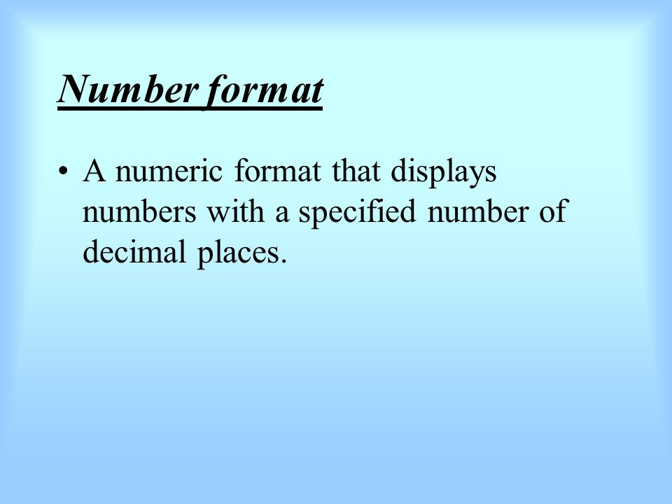 Number format A numeric format that displays numbers with a specified number of decimal places.