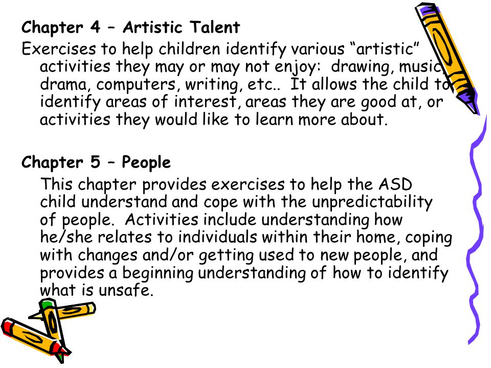 Chapter 4 – Artistic Talent Exercises to help children identify various artistic activities they may or may not enjoy: drawing, music, drama, computers, writing, etc..