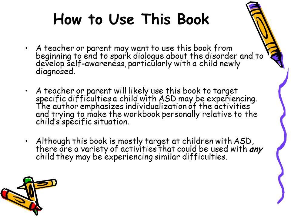 How to Use This Book A teacher or parent may want to use this book from beginning to end to spark dialogue about the disorder and to develop self-awareness, particularly with a child newly diagnosed.