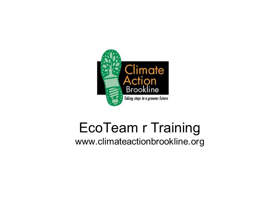 EcoTeam r Training www.climateactionbrookline.org