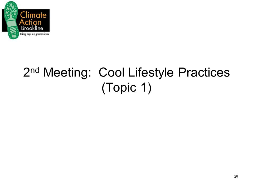 20 2 nd Meeting: Cool Lifestyle Practices (Topic 1)