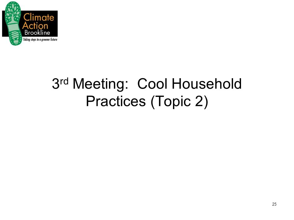 25 3 rd Meeting: Cool Household Practices (Topic 2)