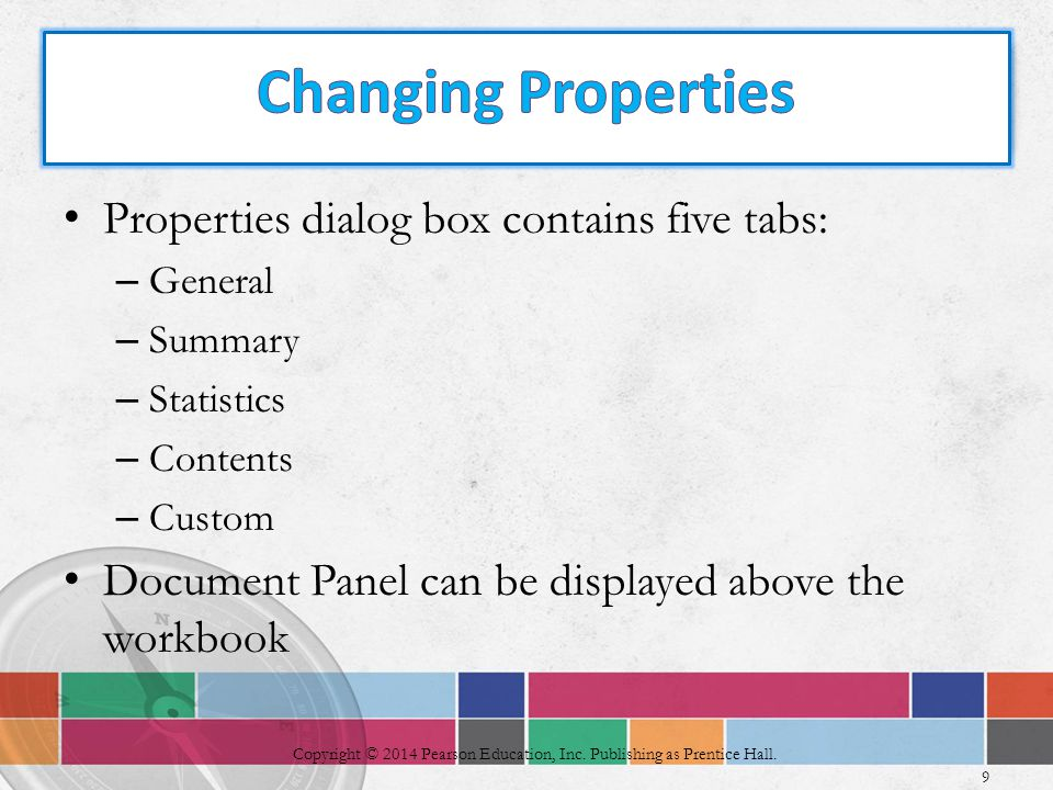 9 Properties dialog box contains five tabs: – General – Summary – Statistics – Contents – Custom Document Panel can be displayed above the workbook