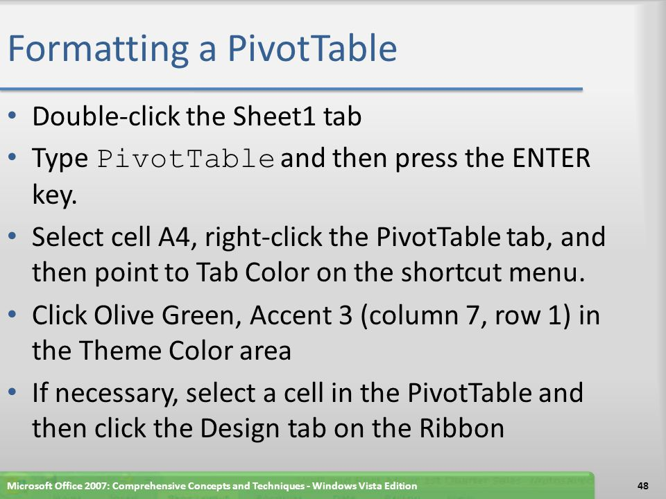 Formatting a PivotTable Double-click the Sheet1 tab Type PivotTable and then press the ENTER key.