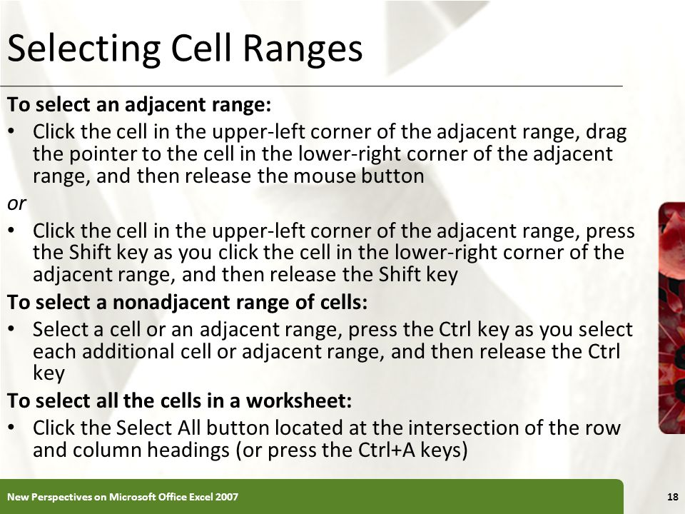 Selecting Cell Ranges To select an adjacent range: Click the cell in the upper-left corner of the adjacent range, drag the pointer to the cell in the