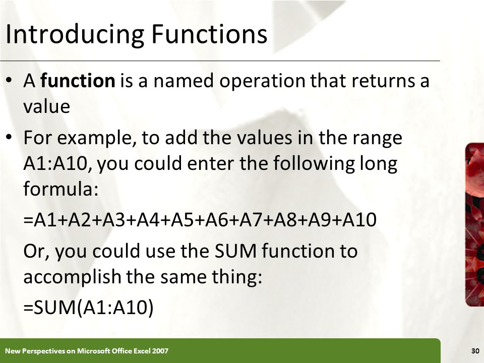 Introducing Functions A function is a named operation that returns a value For example, to add the values in the range A1:A10, you could enter the fol