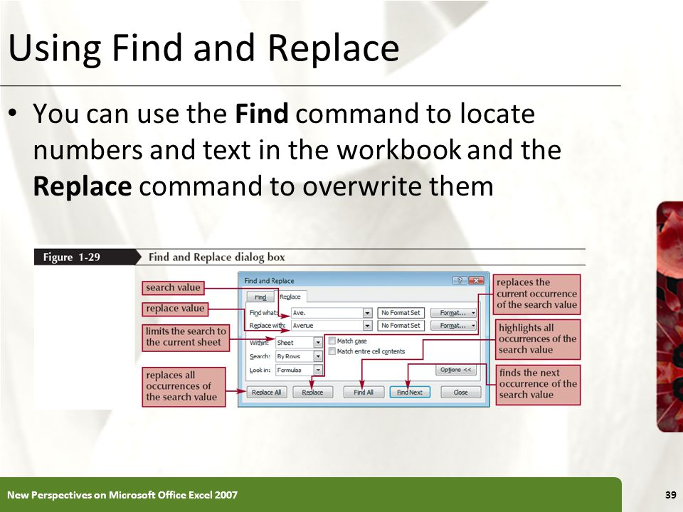 Using Find and Replace You can use the Find command to locate numbers and text in the workbook and the Replace command to overwrite them New Perspecti